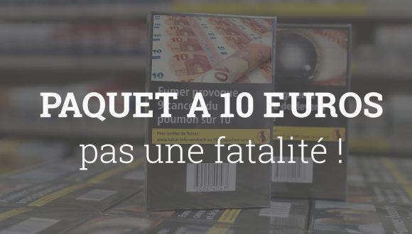 Paquet à 10 euros, réalité pas fatalité